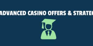 Advanced Casino Offers & Strategy