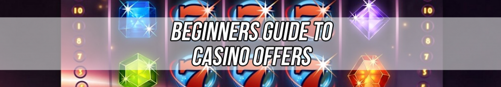 beginners guide to casino offers