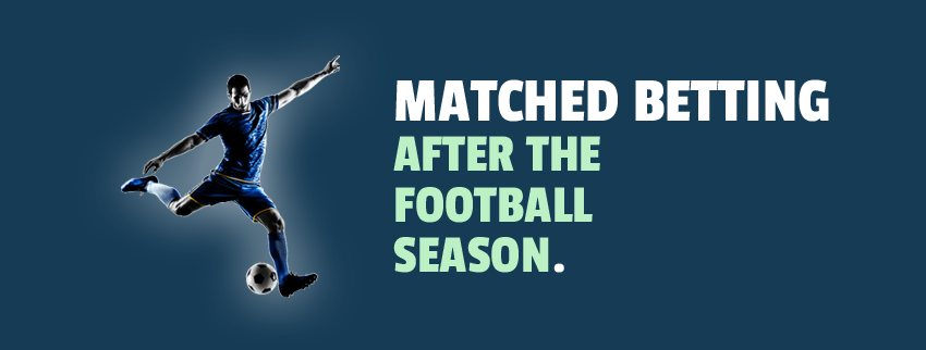 Matched Betting after the football season