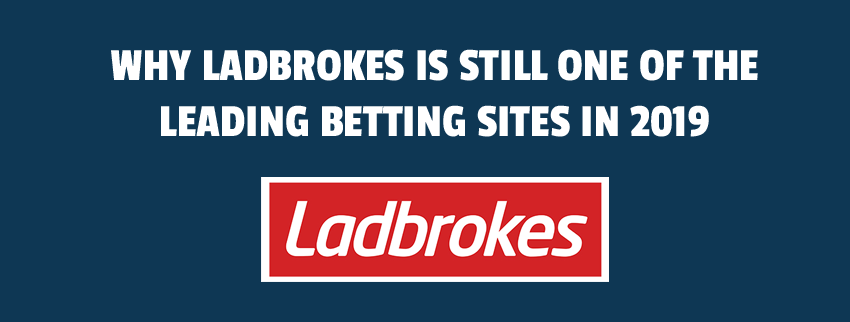 Why Ladbrokes is still one of the leading betting sites in 2019