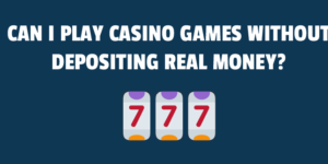 Can I play casino games without depositing real money?
