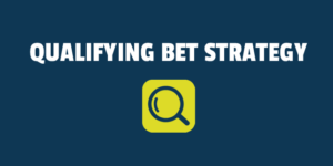 qualifying bet strategy