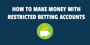 How to make money with restricted betting accounts