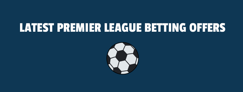Latest Premier League Betting Offers