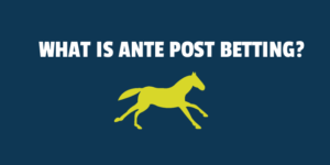 What is Ante Post Betting?