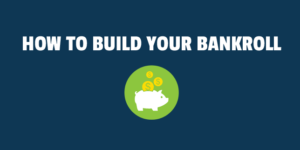 how to build your bankroll
