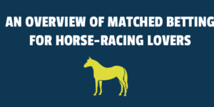 An Overview of Matched Betting for Horse-Racing Lovers