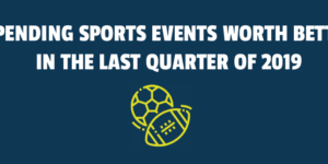 Impending Sports Events Worth Betting In The Last Quarter Of 2019