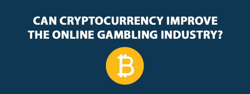Can Cryptocurrency Improve The Online Gambling Industry?
