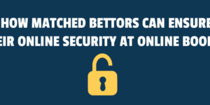 How Matched Bettors Can Ensure Their Online Security at Online Bookies
