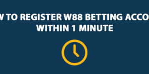 How to Register W88 Betting Account Within 1 Minute