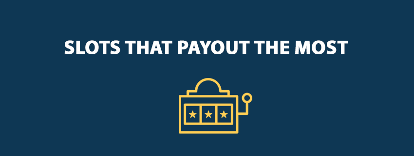 Slots that Payout The Most