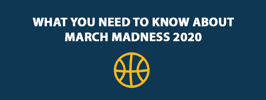 What You Need To Know About March Madness 2020