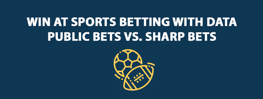 Win at Sports Betting with Data Public Bets vs. Sharp Bets