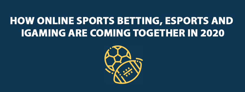 How online sports betting, eSports and iGaming are coming together in 2020