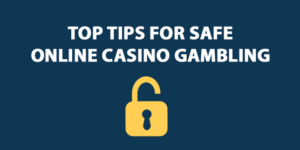 Top Tips for Safe Online Casino Gambling