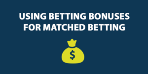 Using Betting Bonuses for Matched Betting