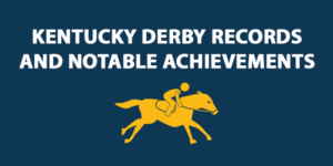 Kentucky Derby Records And Notable Achievements