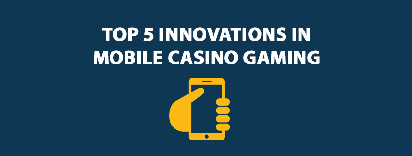 Top 5 innovations in mobile casino gaming
