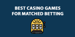 best casino games for matched betting
