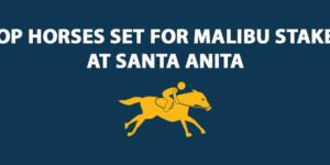 Top horses set for Malibu Stakes at Santa Anita