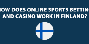How Does Online Sports Betting and Casino Work in Finland