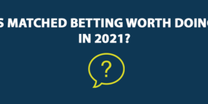 Is Matched Betting Worth Doing in 2021