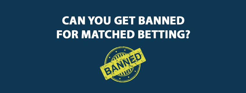 Can You Get Banned For Matched Betting