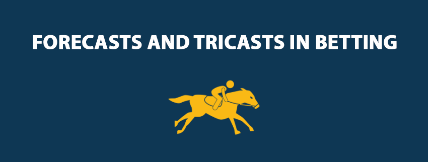 Forecasts and Tricasts in Betting